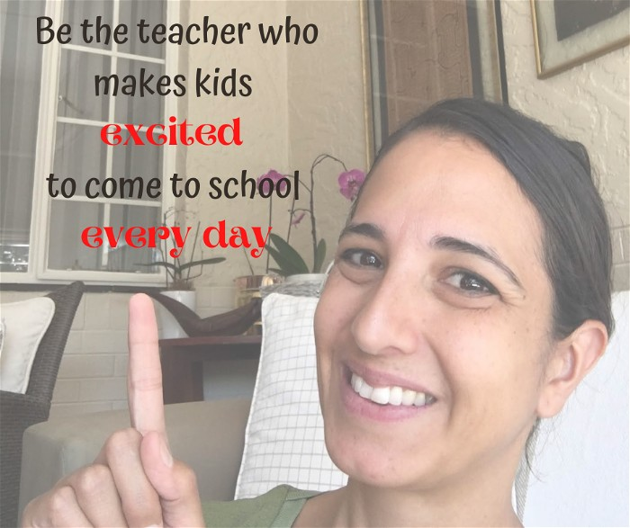 Be the teacher who makes kids excited to come to school every day